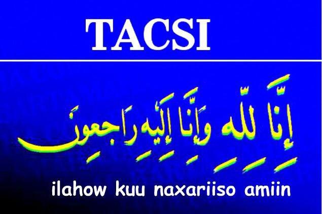 Tacsi Dhamaan Reer Baxnaan Waxay Tacsi U Dirayaan Marxuun Jaamaac  Xasan  Aadan (Gurxan )